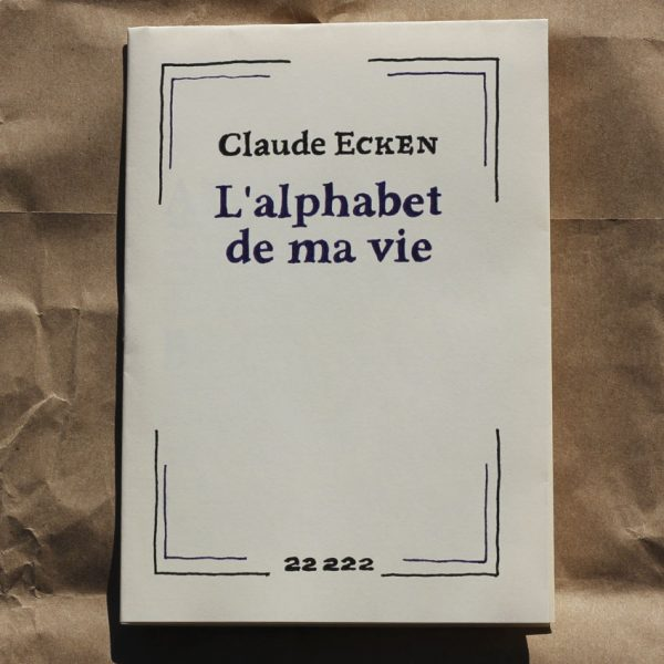 L'alphabet de ma vie Claude Ecken